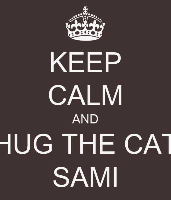 KEEP CALM AND HUG THE CAT SAMI