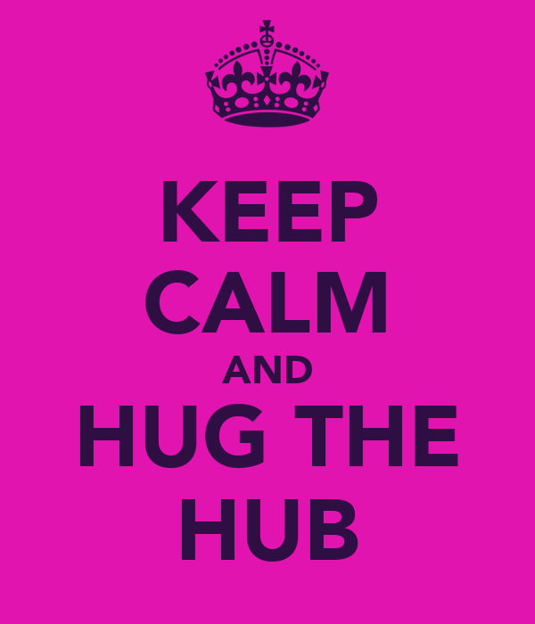KEEP CALM AND HUG THE HUB