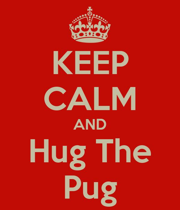 KEEP CALM AND Hug The Pug