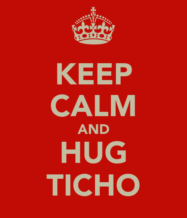 KEEP CALM AND HUG TICHO