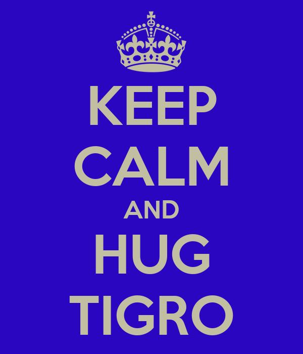 KEEP CALM AND HUG TIGRO