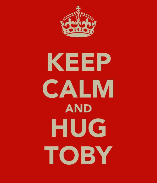 KEEP CALM AND HUG TOBY