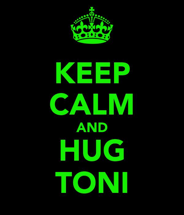 KEEP CALM AND HUG TONI