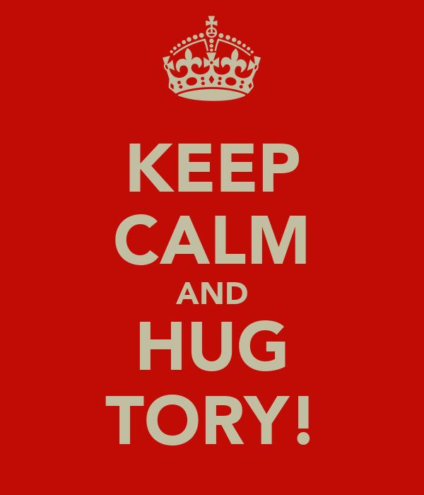 KEEP CALM AND HUG TORY!