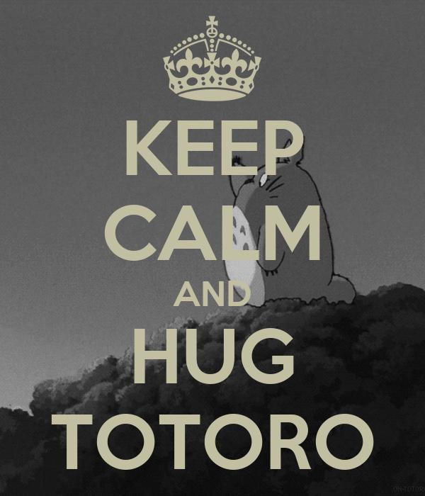 KEEP CALM AND HUG TOTORO
