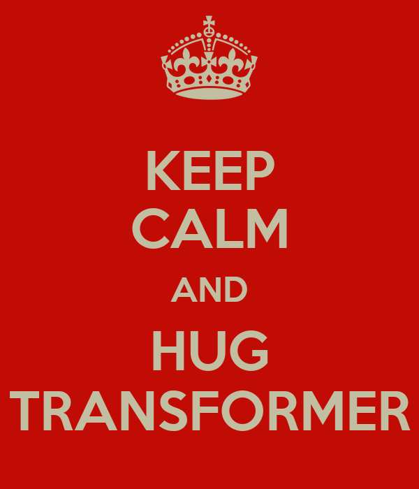 KEEP CALM AND HUG TRANSFORMER