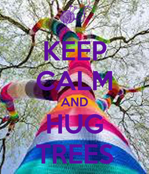 KEEP CALM AND HUG TREES