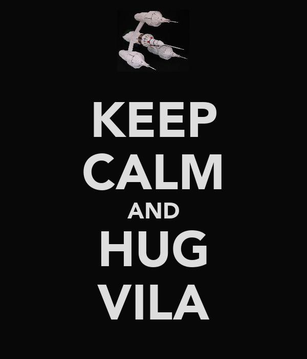 KEEP CALM AND HUG VILA