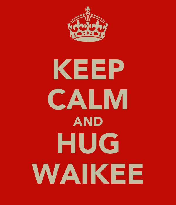 KEEP CALM AND HUG WAIKEE