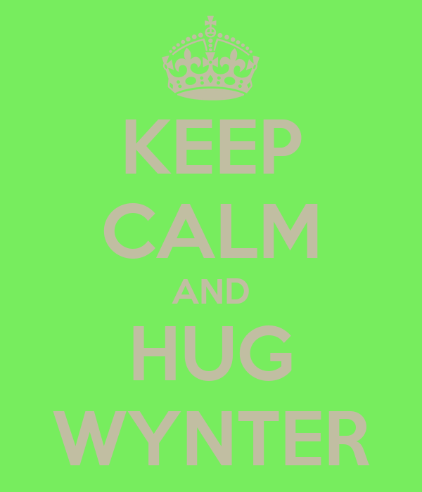 KEEP CALM AND HUG WYNTER