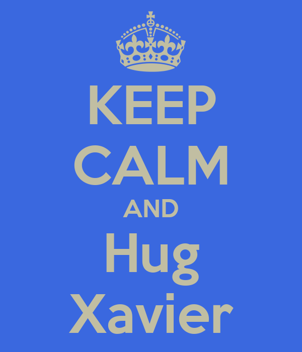 KEEP CALM AND Hug Xavier
