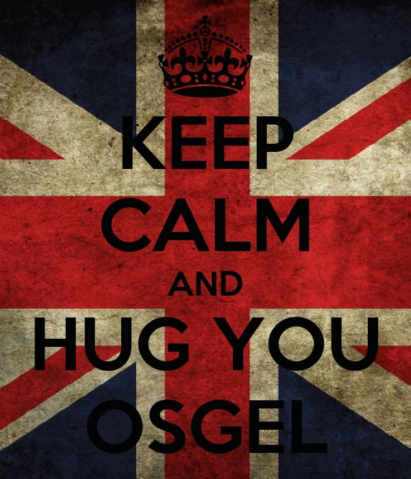 KEEP CALM AND HUG YOU OSGEL
