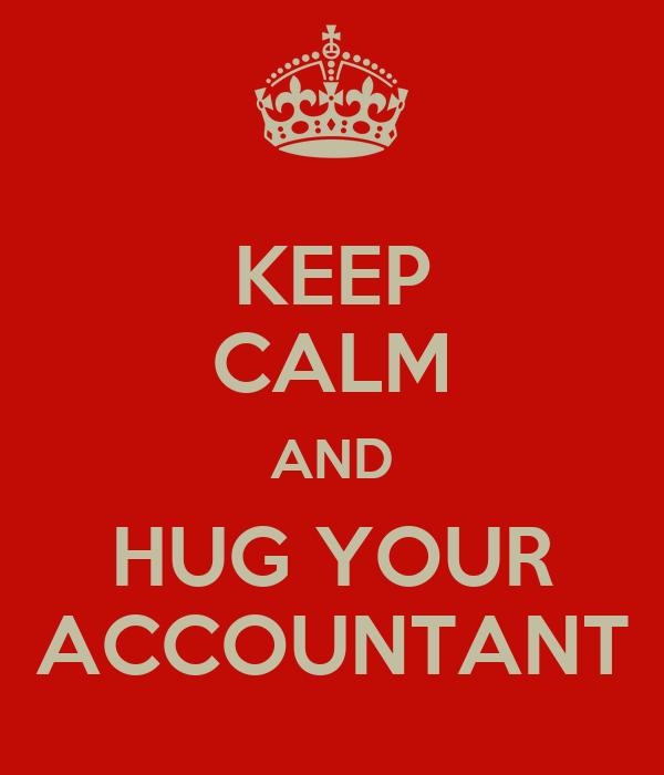 KEEP CALM AND HUG YOUR ACCOUNTANT
