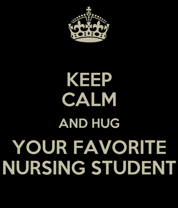 KEEP CALM AND HUG YOUR FAVORITE NURSING STUDENT