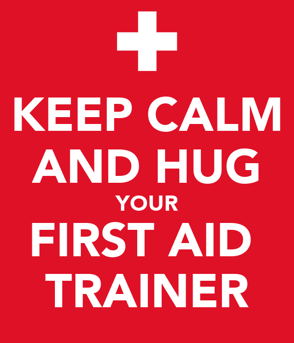 KEEP CALM AND HUG YOUR FIRST AID  TRAINER