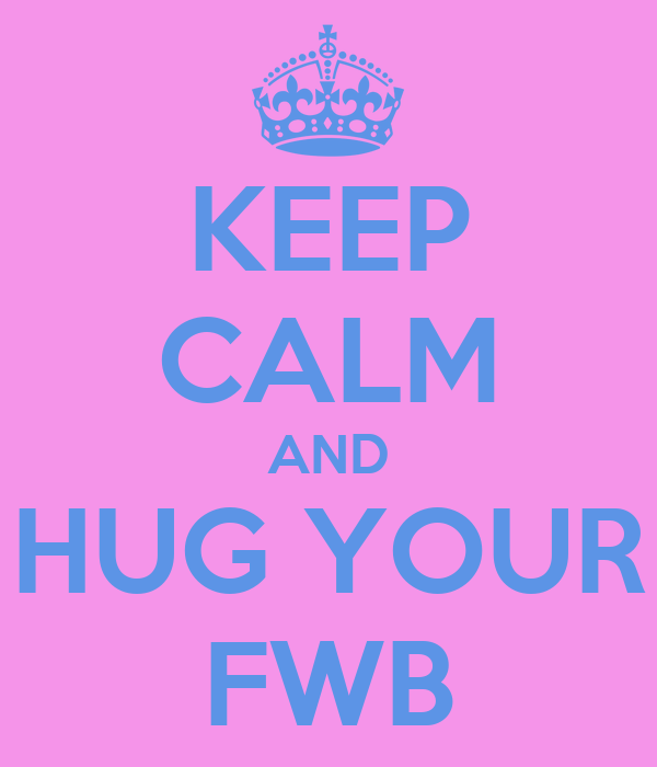 KEEP CALM AND HUG YOUR FWB