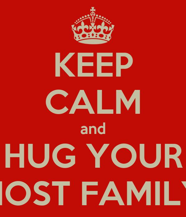 KEEP CALM and HUG YOUR HOST FAMILY