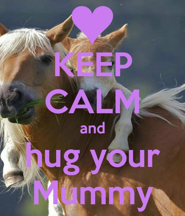 KEEP CALM and hug your Mummy