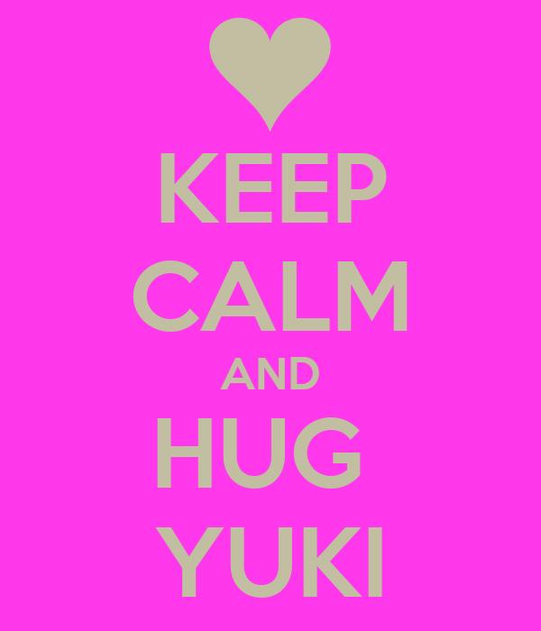 KEEP CALM AND HUG  YUKI