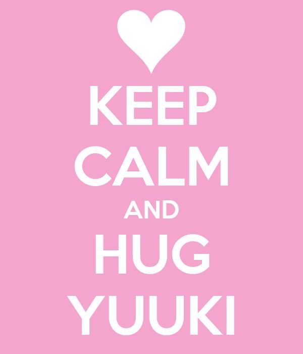 KEEP CALM AND HUG YUUKI