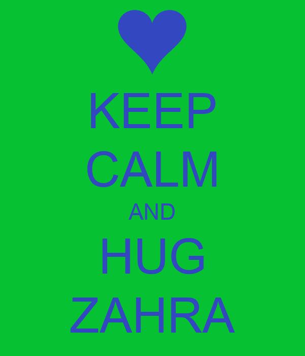 KEEP CALM AND HUG ZAHRA