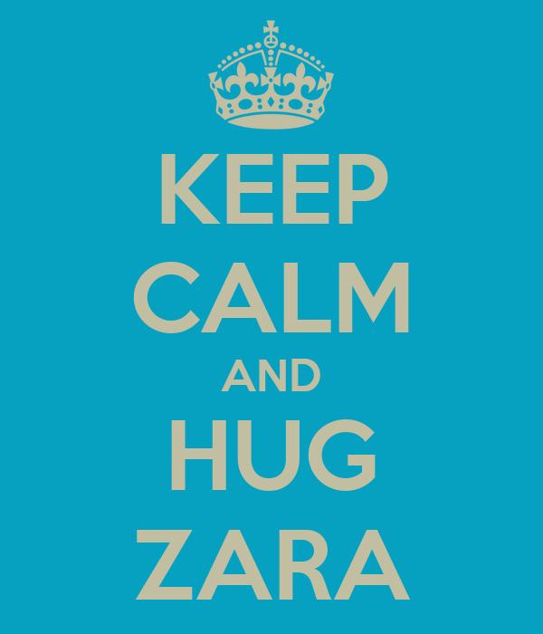 KEEP CALM AND HUG ZARA