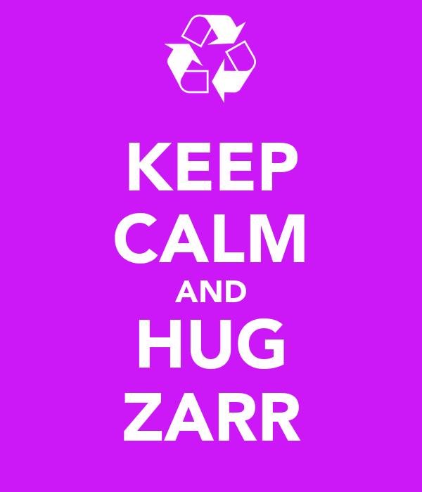 KEEP CALM AND HUG ZARR