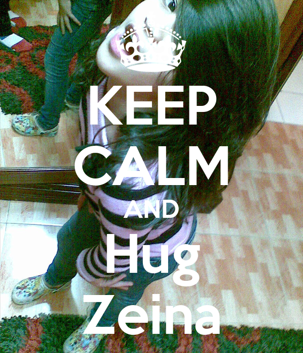 KEEP CALM AND Hug Zeina