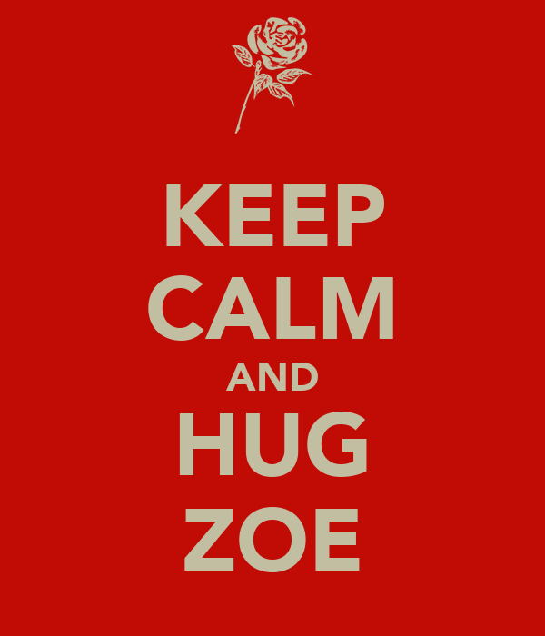 KEEP CALM AND HUG ZOE