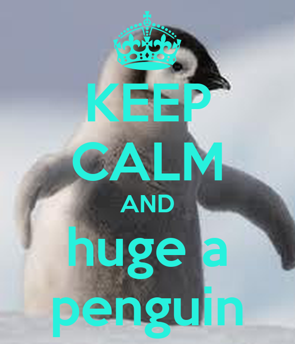 KEEP CALM AND huge a penguin