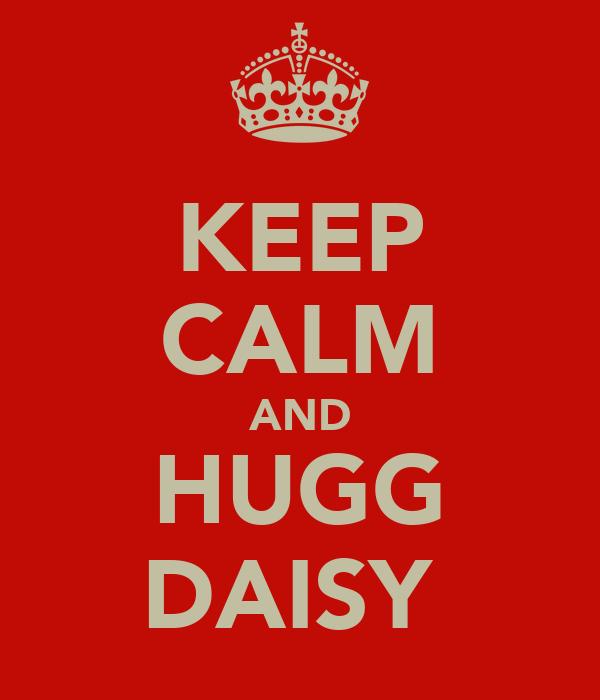 KEEP CALM AND HUGG DAISY