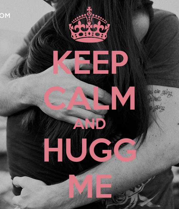 KEEP CALM AND HUGG ME