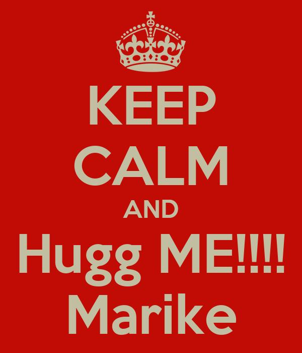 KEEP CALM AND Hugg ME!!!! Marike