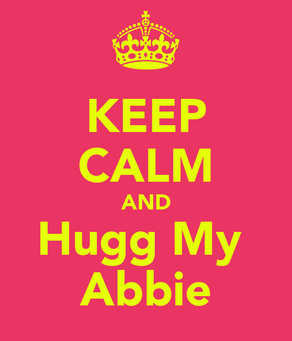 KEEP CALM AND Hugg My  Abbie
