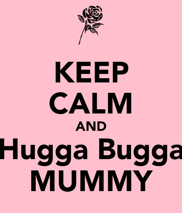 KEEP CALM AND Hugga Bugga MUMMY