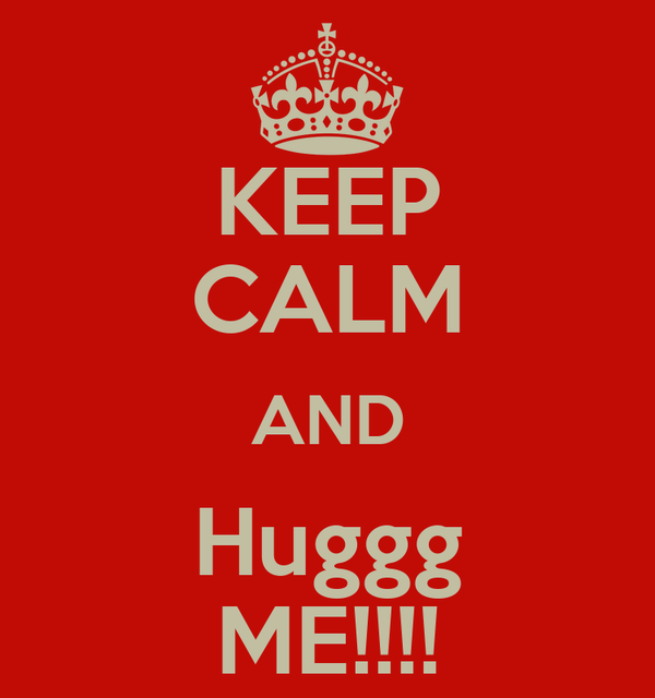 KEEP CALM AND Huggg ME!!!!
