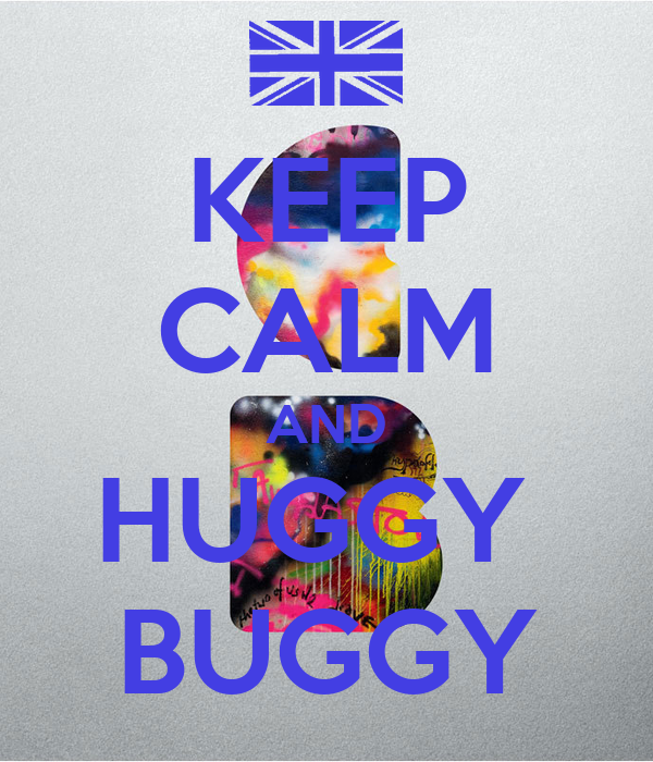 KEEP CALM AND HUGGY  BUGGY