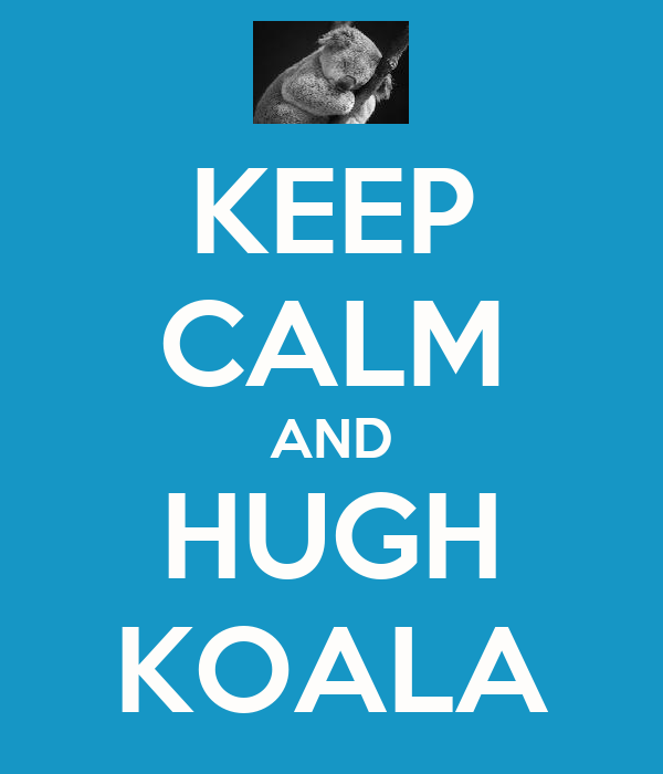 KEEP CALM AND HUGH KOALA