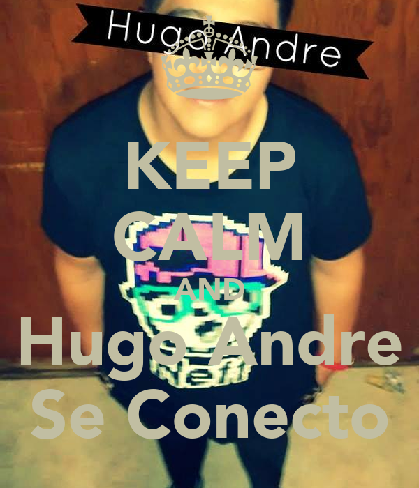 KEEP CALM AND Hugo Andre Se Conecto