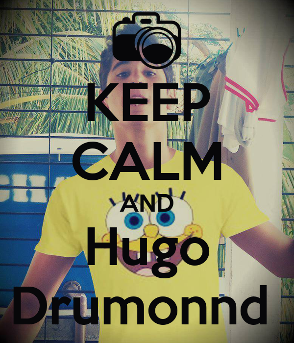 KEEP CALM AND Hugo Drumonnd
