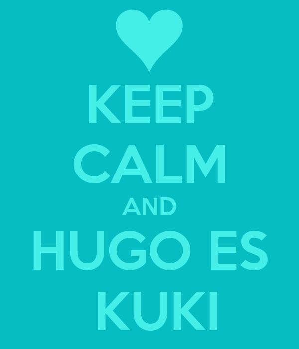 KEEP CALM AND HUGO ES  KUKI