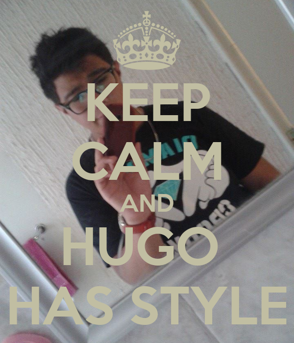 KEEP CALM AND HUGO  HAS STYLE
