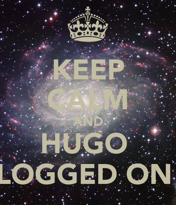 KEEP CALM AND HUGO  LOGGED ON