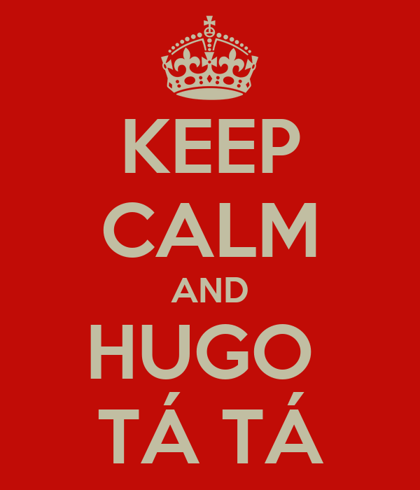 KEEP CALM AND HUGO  TÁ TÁ