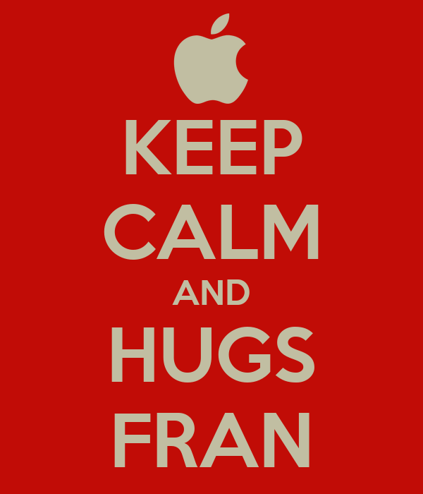 KEEP CALM AND HUGS FRAN