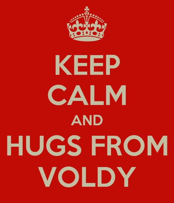 KEEP CALM AND HUGS FROM VOLDY