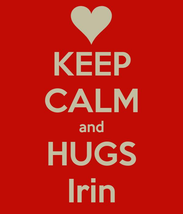 KEEP CALM and HUGS Irin