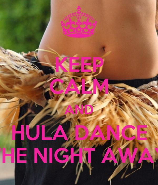KEEP CALM AND HULA DANCE THE NIGHT AWAY