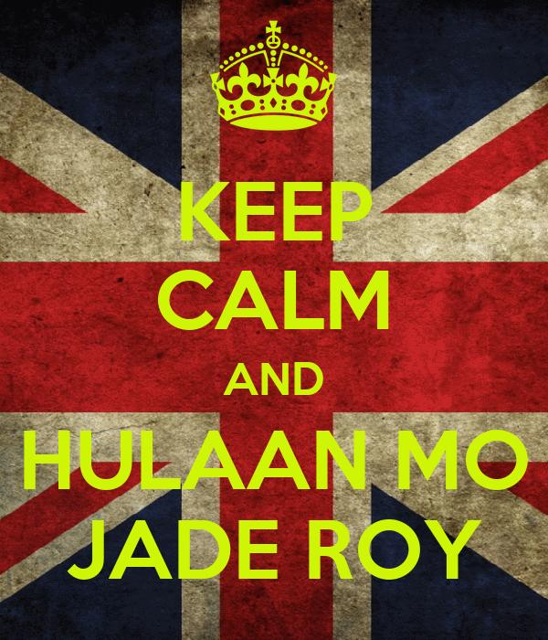 KEEP CALM AND HULAAN MO JADE ROY