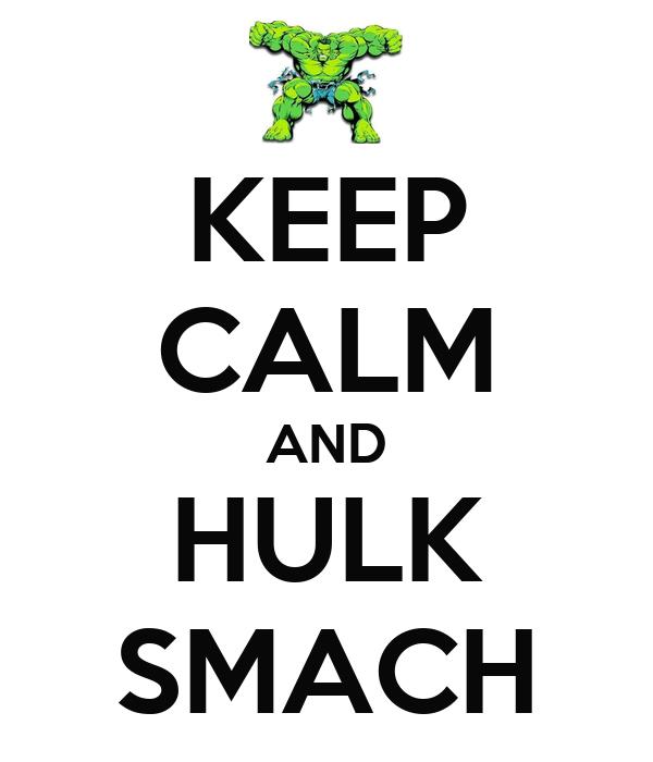 KEEP CALM AND HULK SMACH